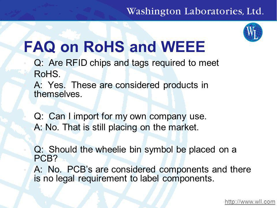 FAQ on RoHS and WEEE Q: Are RFID chips and tags required to meet RoHS. A: Yes. These are considered products in themselves. Q: Can I import for my own