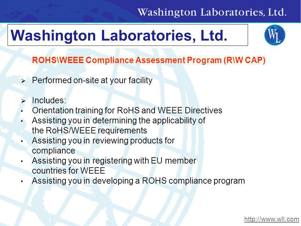 Washington Laboratories, Ltd. ROHS\WEEE Compliance Assessment Program (R\W CAP) Performed on-site at your facility Includes: Orientation training for