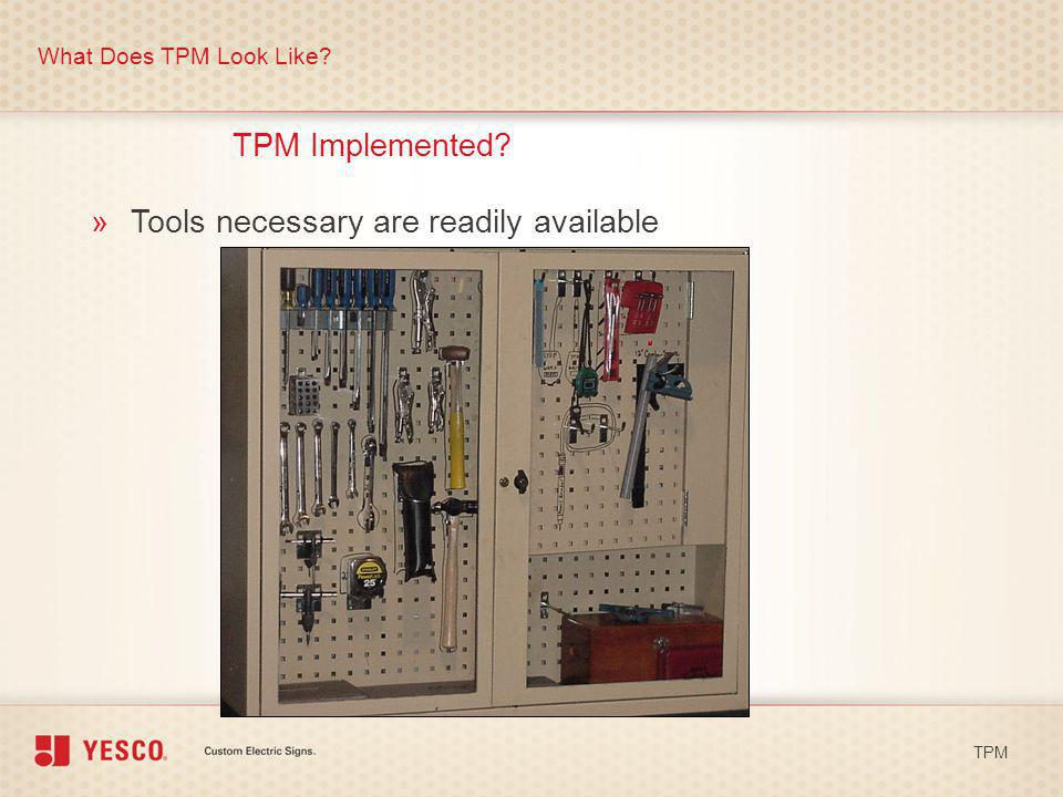 TPM Implemented? What Does TPM Look Like? TPM »Tools necessary are readily available