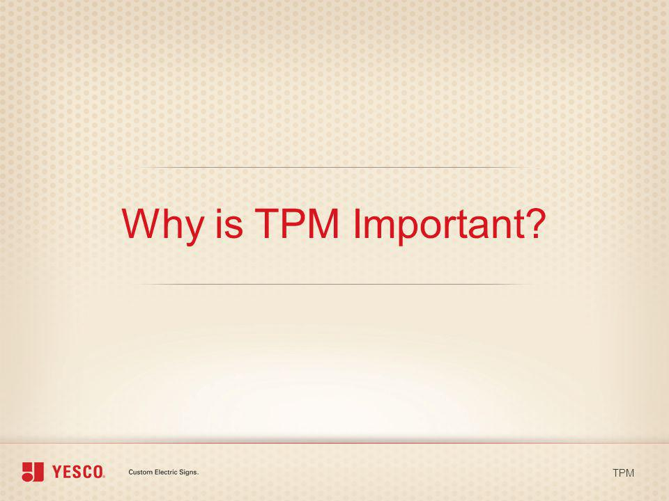 Why is TPM Important? TPM