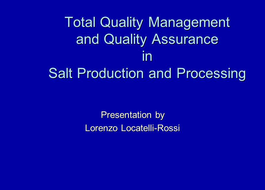 Total Quality Management and Quality Assurance in Salt Production and Processing Presentation by Lorenzo Locatelli-Rossi