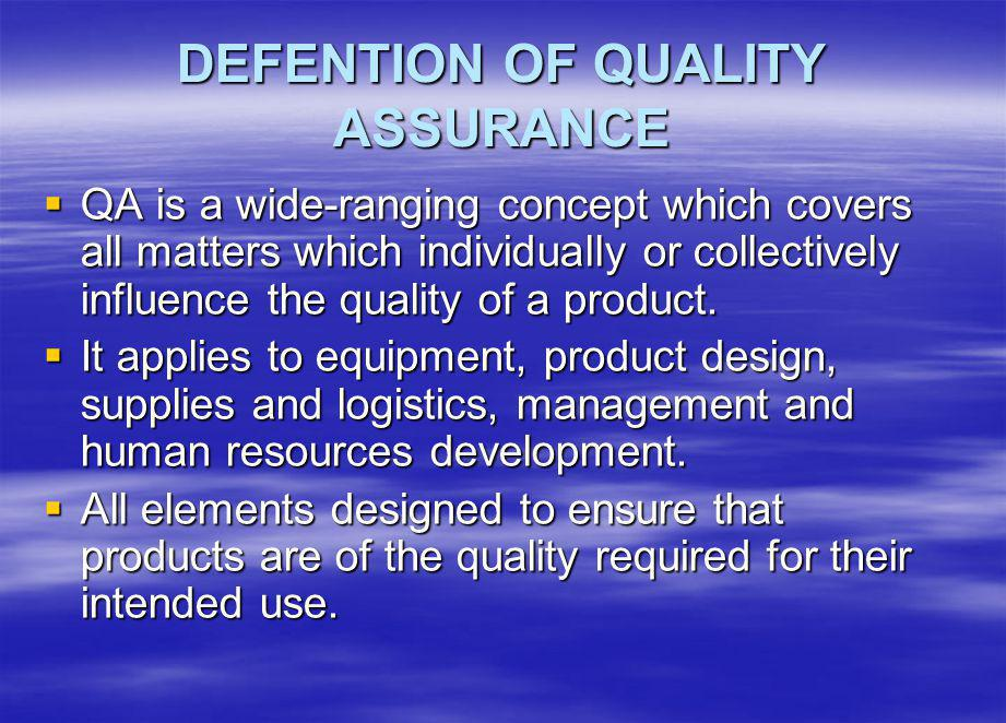 DEFENTION OF QUALITY ASSURANCE QA is a wide-ranging concept which covers all matters which individually or collectively influence the quality of a product.