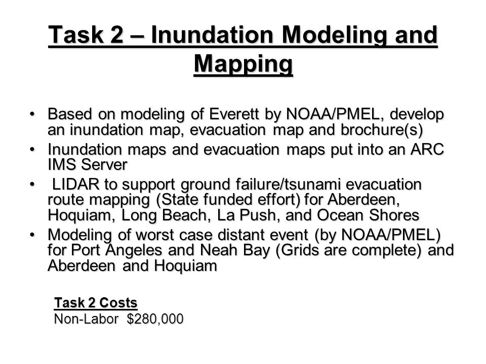Task 2 – Inundation Modeling and Mapping Based on modeling of Everett by NOAA/PMEL, develop an inundation map, evacuation map and brochure(s)Based on
