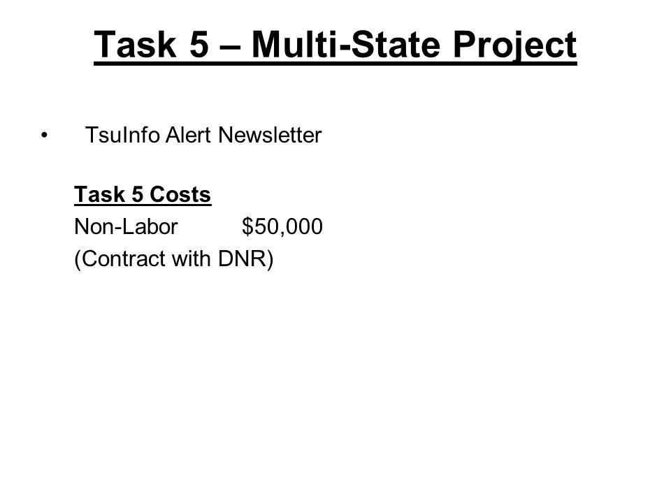 Task 5 – Multi-State Project TsuInfo Alert Newsletter Task 5 Costs Non-Labor $50,000 (Contract with DNR)