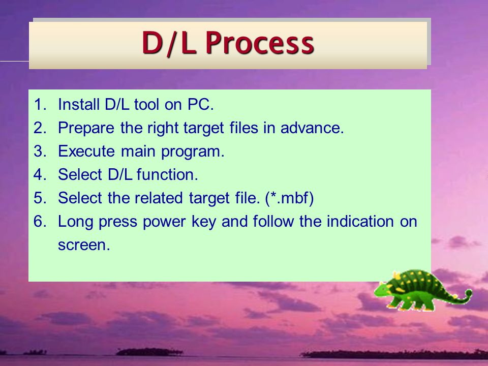 D/L Process 1.Install D/L tool on PC. 2.Prepare the right target files in advance.