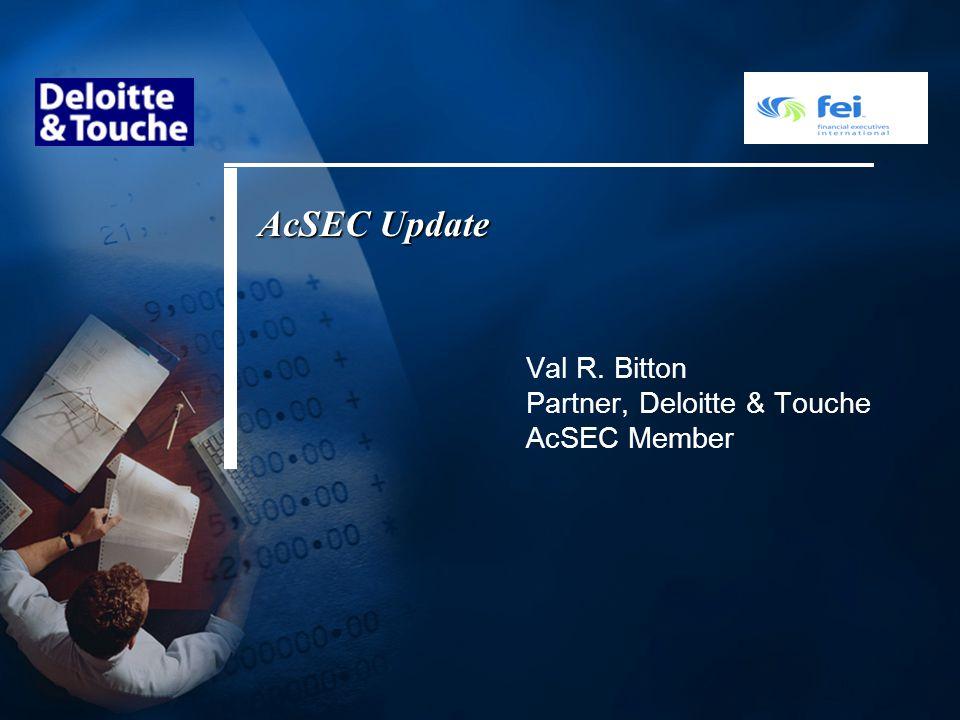 AcSEC Update Val R. Bitton Partner, Deloitte & Touche AcSEC Member