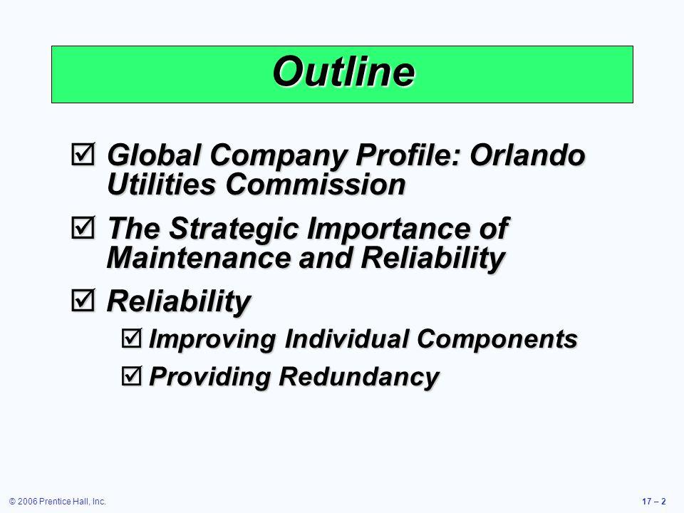 © 2006 Prentice Hall, Inc.17 – 2 Outline Global Company Profile: Orlando Utilities Commission Global Company Profile: Orlando Utilities Commission The