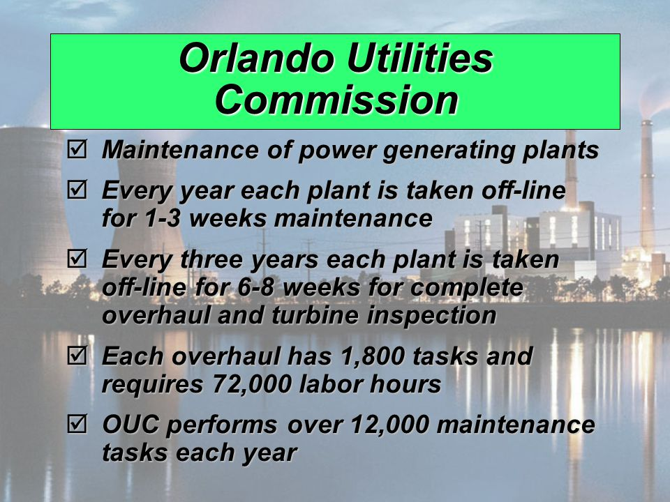 © 2006 Prentice Hall, Inc.17 – 6 Orlando Utilities Commission Maintenance of power generating plants Maintenance of power generating plants Every year each plant is taken off-line for 1-3 weeks maintenance Every year each plant is taken off-line for 1-3 weeks maintenance Every three years each plant is taken off-line for 6-8 weeks for complete overhaul and turbine inspection Every three years each plant is taken off-line for 6-8 weeks for complete overhaul and turbine inspection Each overhaul has 1,800 tasks and requires 72,000 labor hours Each overhaul has 1,800 tasks and requires 72,000 labor hours OUC performs over 12,000 maintenance tasks each year OUC performs over 12,000 maintenance tasks each year