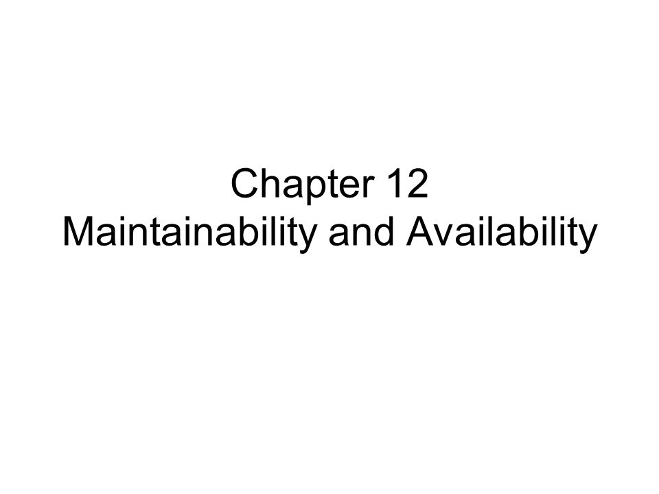 Chapter 12 Maintainability and Availability