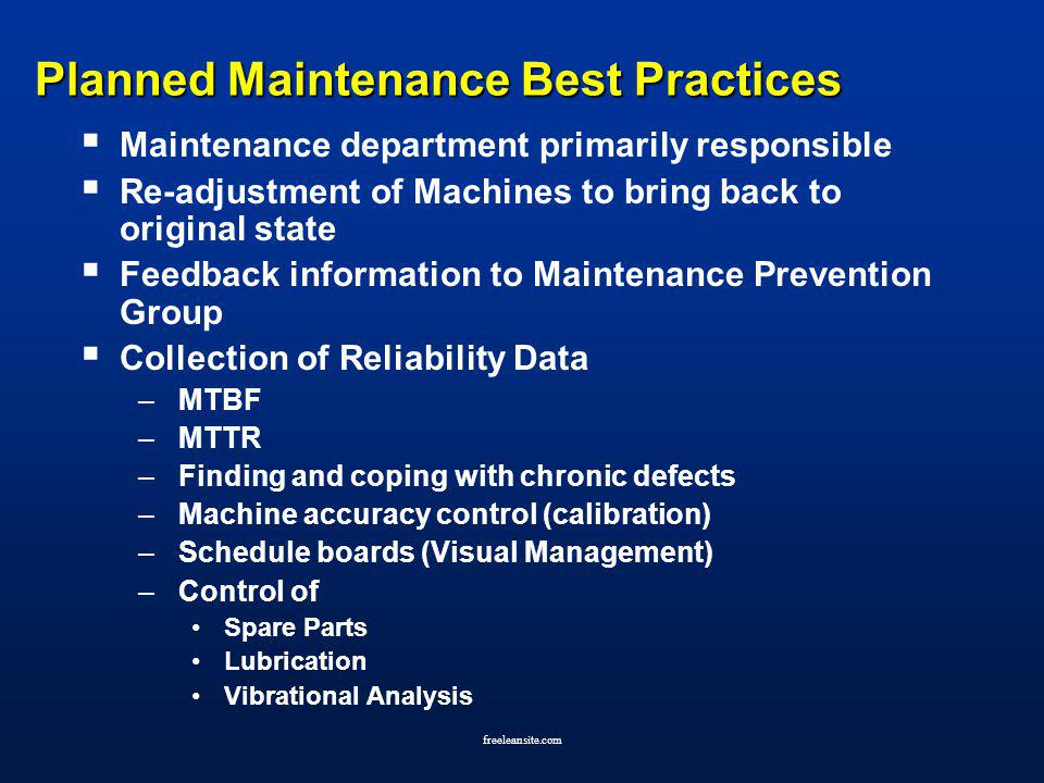 freeleansite.com Planned Maintenance Best Practices Maintenance department primarily responsible Re-adjustment of Machines to bring back to original s