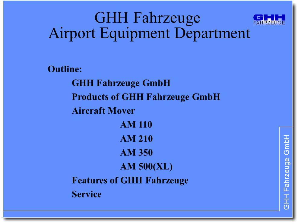 GHH Fahrzeuge GmbH GHH Fahrzeuge Airport Equipment Department Outline: GHH Fahrzeuge GmbH Products of GHH Fahrzeuge GmbH Aircraft Mover AM 110 AM 210