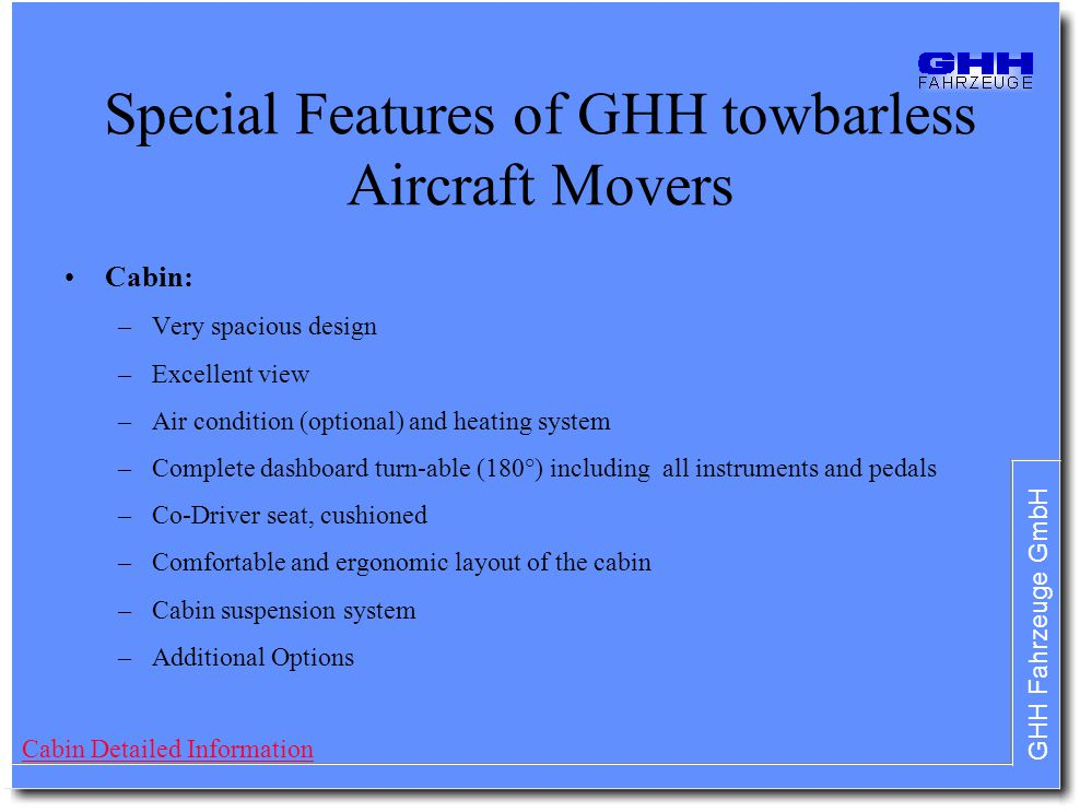GHH Fahrzeuge GmbH Special Features of GHH towbarless Aircraft Movers Cabin: –Very spacious design –Excellent view –Air condition (optional) and heati