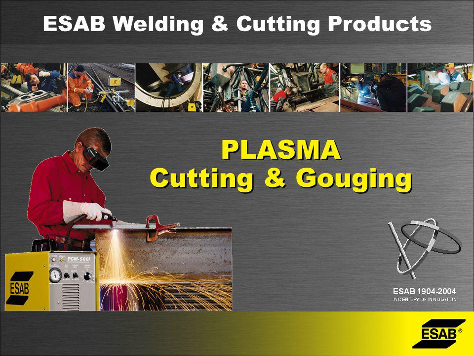 PLASMA Cutting & Gouging PLASMA Cutting & Gouging ESAB Welding & Cutting Products