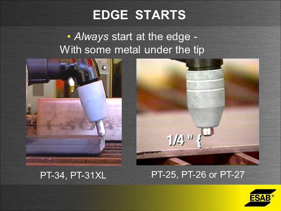 Always start at the edge - With some metal under the tip PT-34, PT-31XL PT-25, PT-26 or PT-27 EDGE STARTS