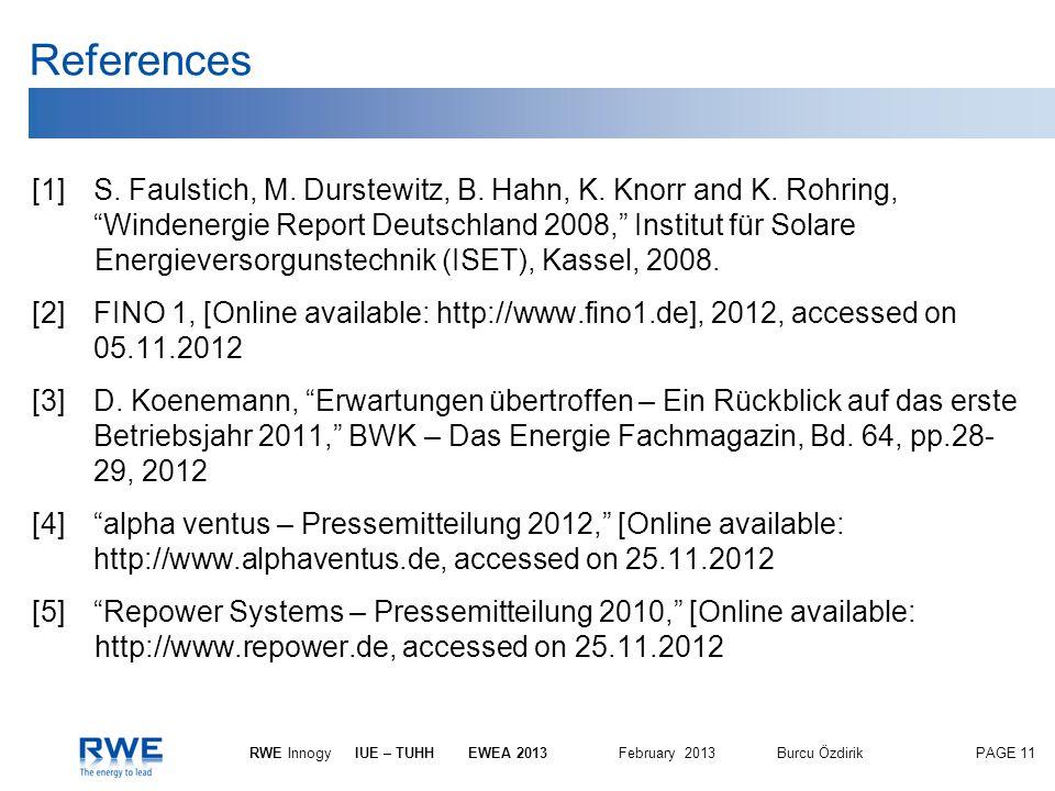 PAGE 11 RWE InnogyIUE – TUHH EWEA 2013 February 2013Burcu Özdirik References [1]S. Faulstich, M. Durstewitz, B. Hahn, K. Knorr and K. Rohring, Windene