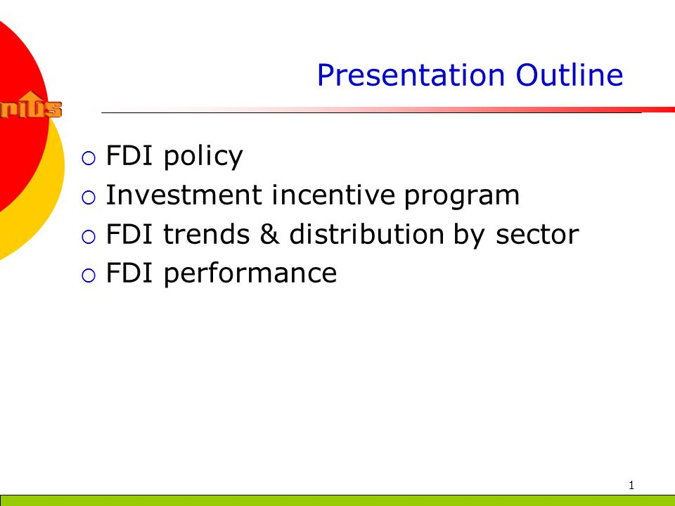 1 Presentation Outline FDI policy Investment incentive program FDI trends & distribution by sector FDI performance