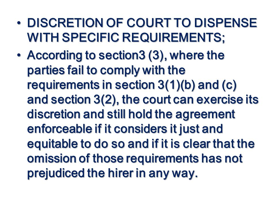 DISCRETION OF COURT TO DISPENSE WITH SPECIFIC REQUIREMENTS; DISCRETION OF COURT TO DISPENSE WITH SPECIFIC REQUIREMENTS; According to section3 (3), whe