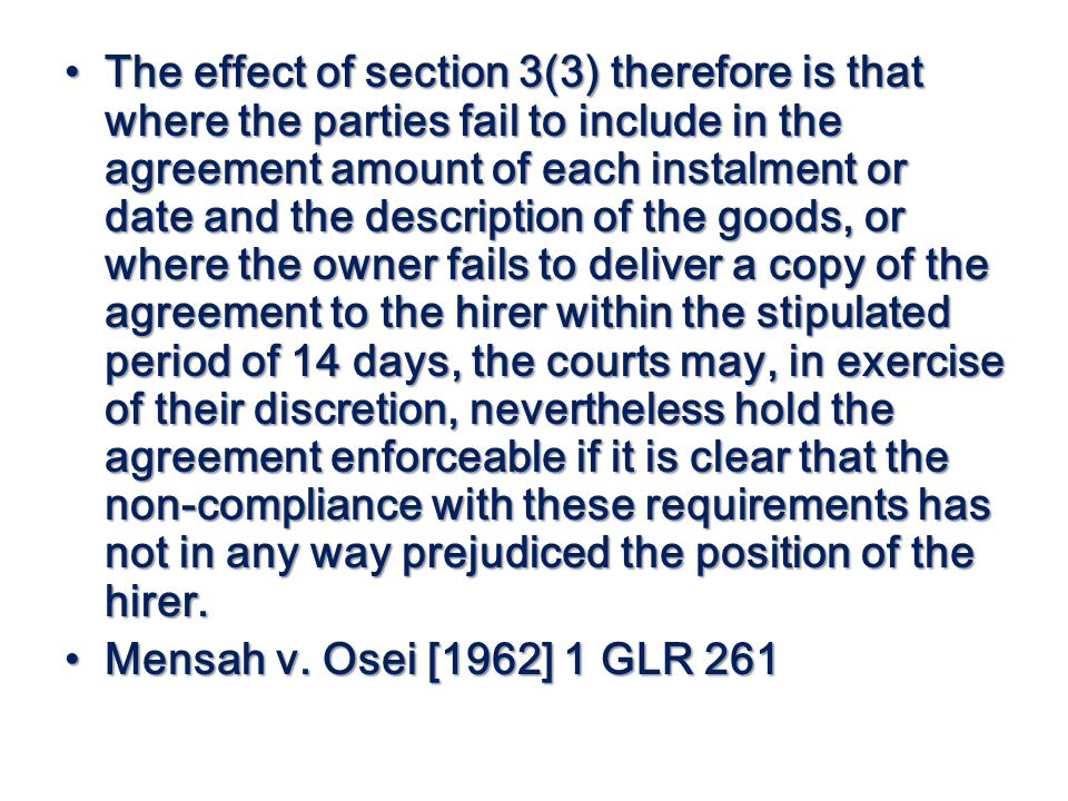 The effect of section 3(3) therefore is that where the parties fail to include in the agreement amount of each instalment or date and the description