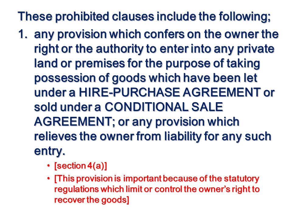 These prohibited clauses include the following; 1.any provision which confers on the owner the right or the authority to enter into any private land o