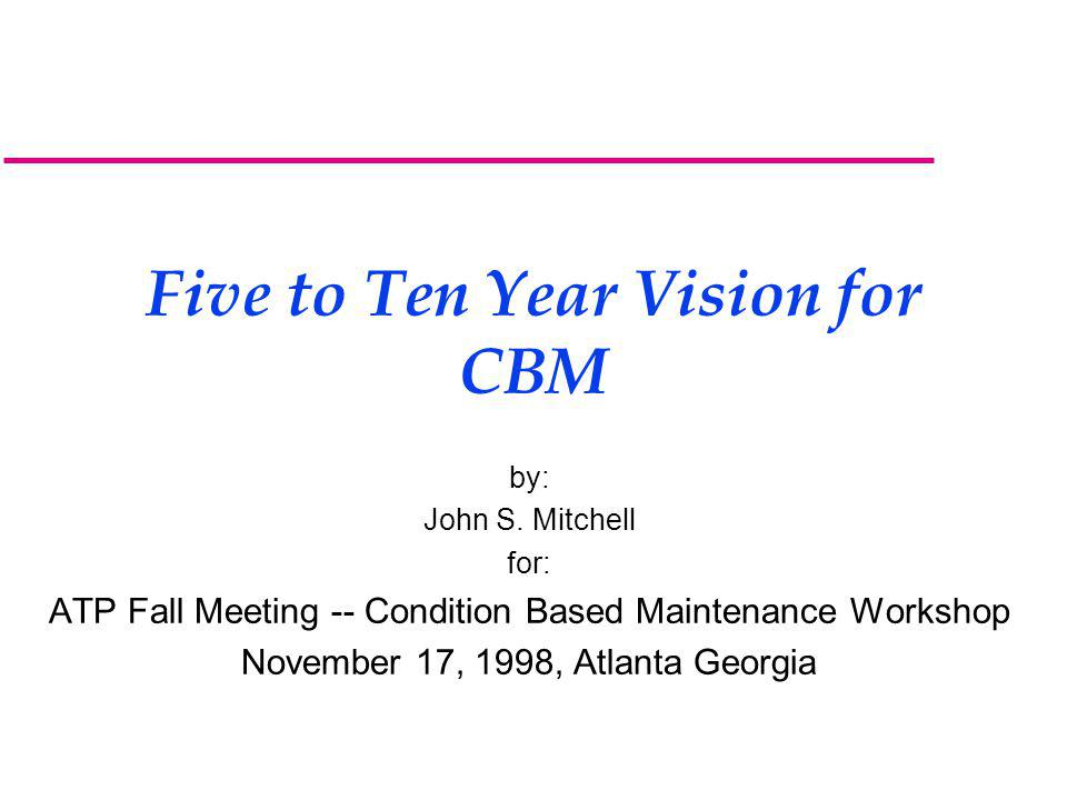 Five to Ten Year Vision for CBM by: John S.