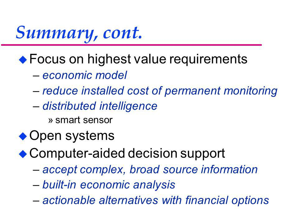 Summary, cont. u Focus on highest value requirements –economic model –reduce installed cost of permanent monitoring –distributed intelligence »smart s