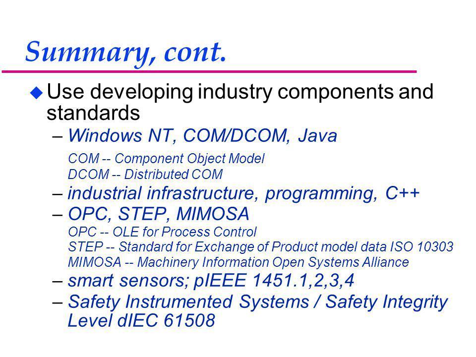 Summary, cont. u Use developing industry components and standards –Windows NT, COM/DCOM, Java COM -- Component Object Model DCOM -- Distributed COM –i