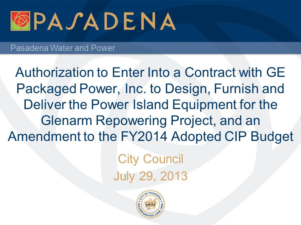 Pasadena Water and Power Authorization to Enter Into a Contract with GE Packaged Power, Inc.