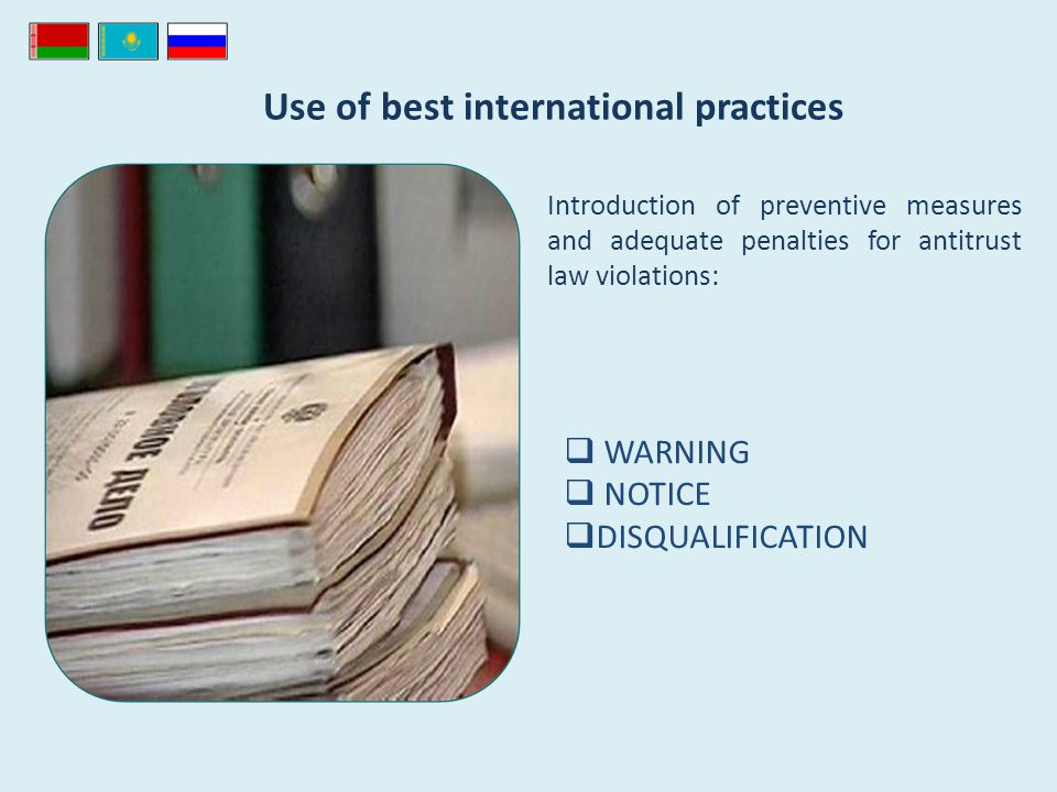 Use of best international practices Introduction of preventive measures and adequate penalties for antitrust law violations: WARNING NOTICE DISQUALIFICATION