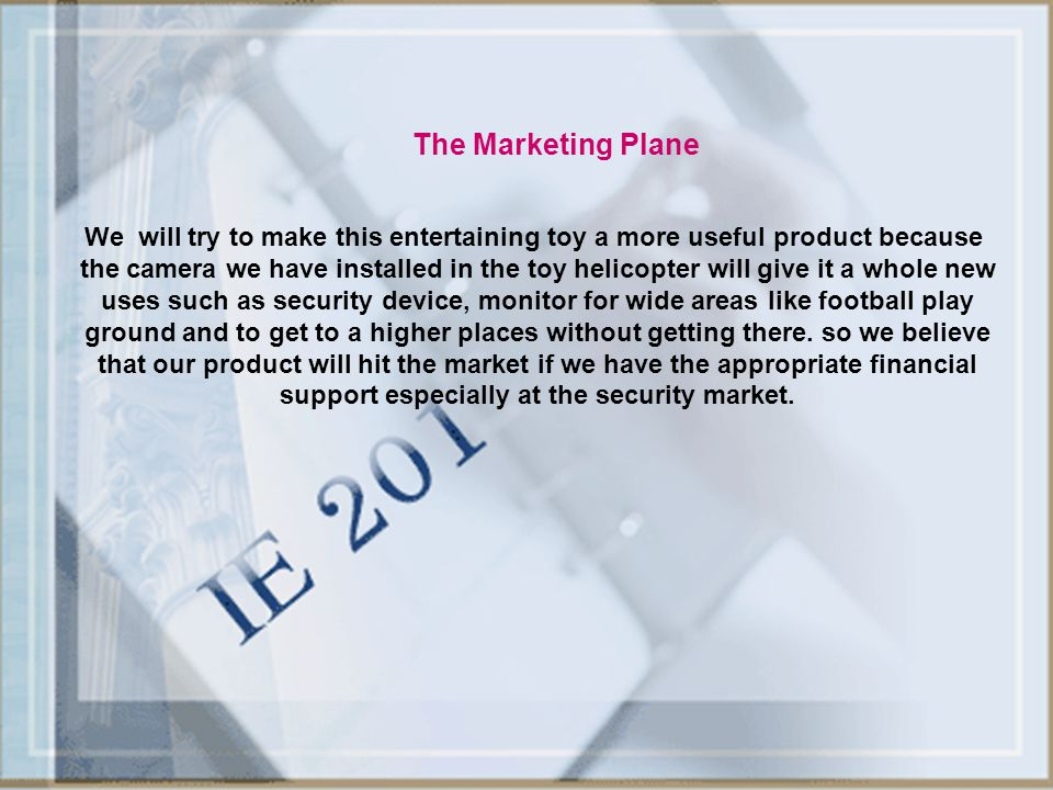 The Marketing Plane We will try to make this entertaining toy a more useful product because the camera we have installed in the toy helicopter will gi