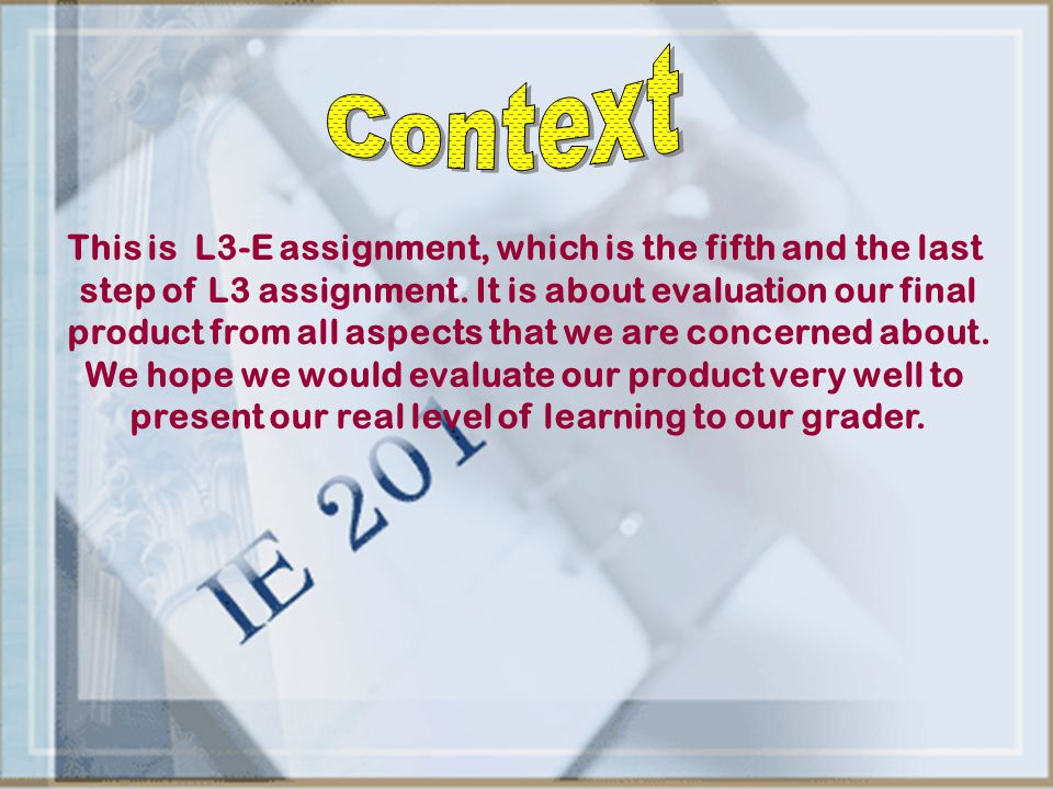 This is L3-E assignment, which is the fifth and the last step of L3 assignment. It is about evaluation our final product from all aspects that we are