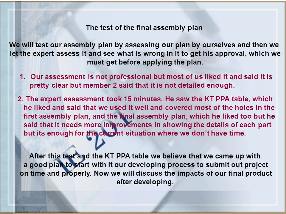 The test of the final assembly plan We will test our assembly plan by assessing our plan by ourselves and then we let the expert assess it and see wha