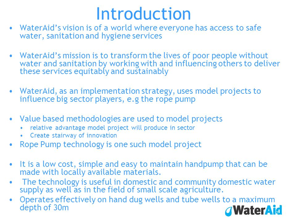 WaterAids vision is of a world where everyone has access to safe water, sanitation and hygiene services WaterAids mission is to transform the lives of