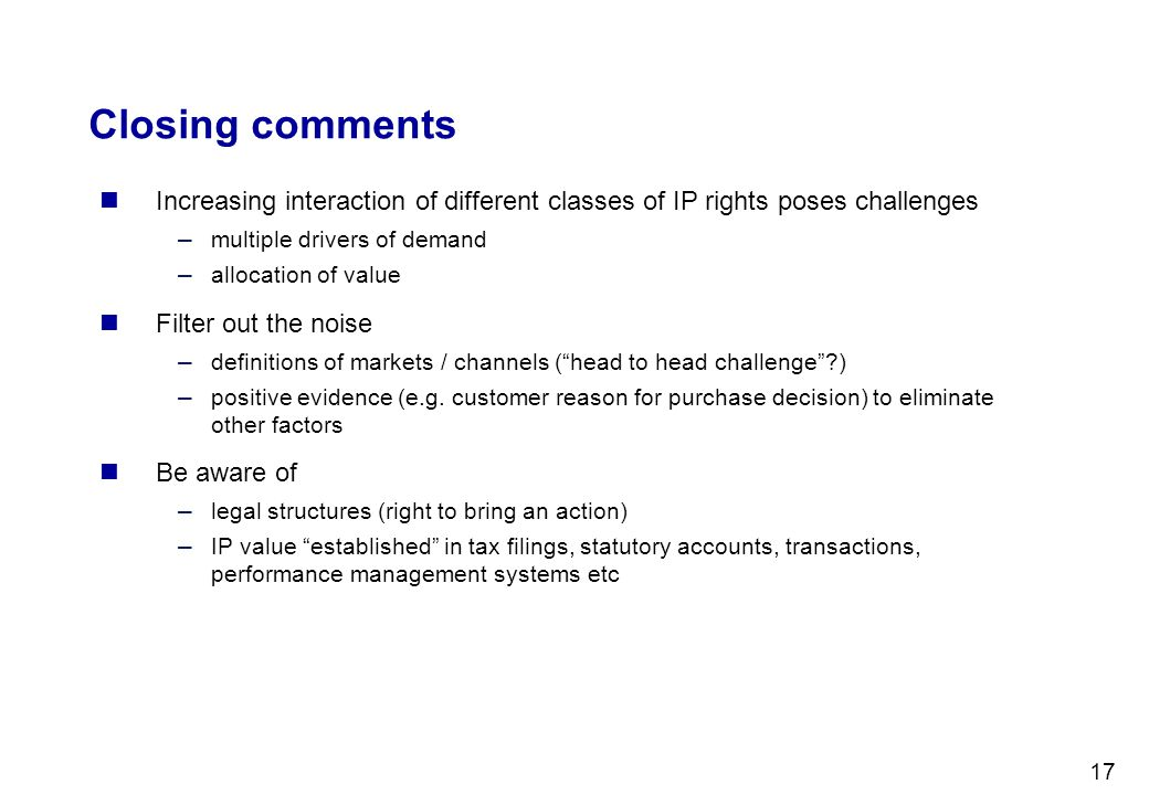 17 Closing comments Increasing interaction of different classes of IP rights poses challenges – multiple drivers of demand – allocation of value Filte