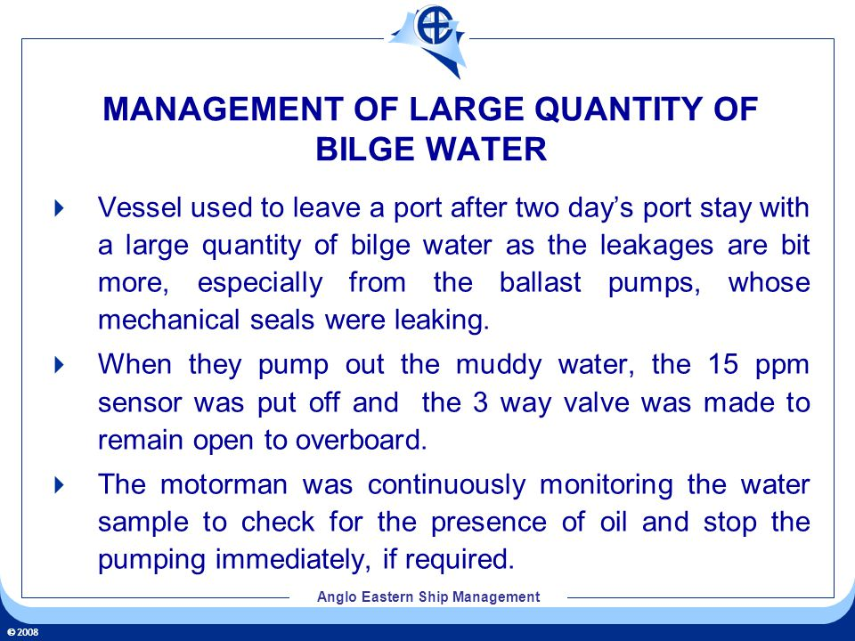 2008 Anglo Eastern Ship Management MANAGEMENT OF LARGE QUANTITY OF BILGE WATER Vessel used to leave a port after two days port stay with a large quant