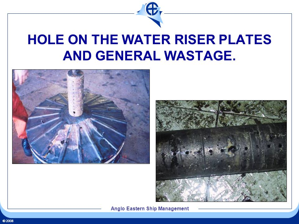 2008 Anglo Eastern Ship Management HOLE ON THE WATER RISER PLATES AND GENERAL WASTAGE.