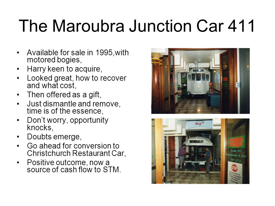 The Maroubra Junction Car 411 Available for sale in 1995,with motored bogies, Harry keen to acquire, Looked great, how to recover and what cost, Then