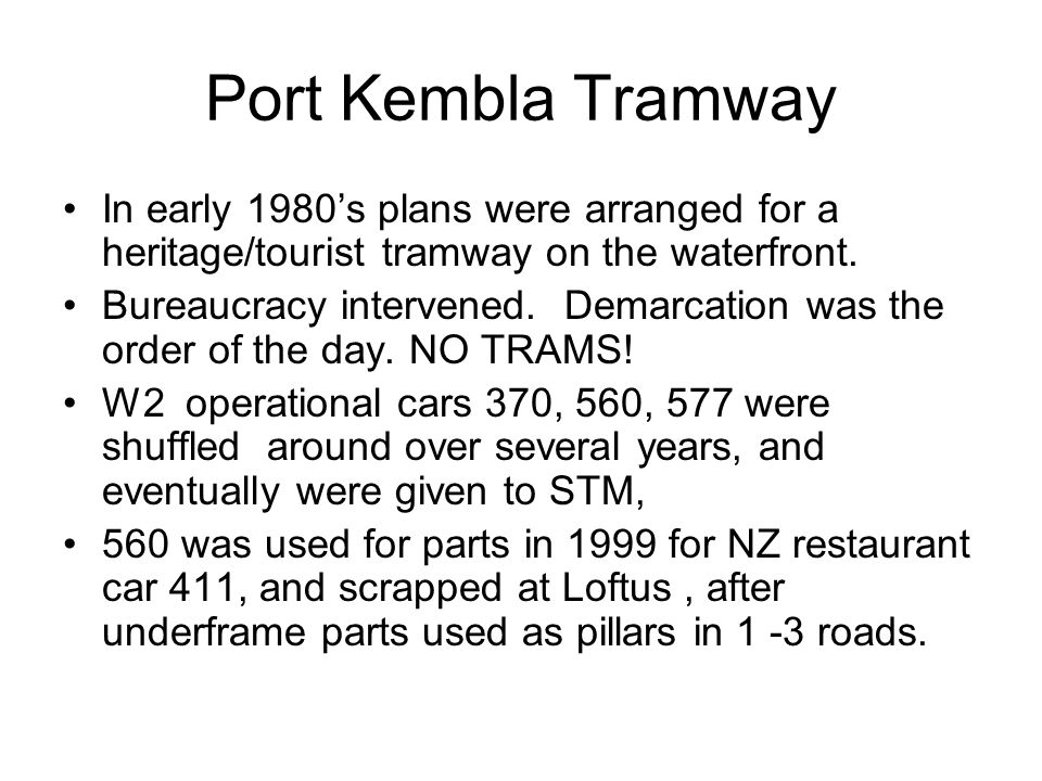 Port Kembla Tramway In early 1980s plans were arranged for a heritage/tourist tramway on the waterfront.