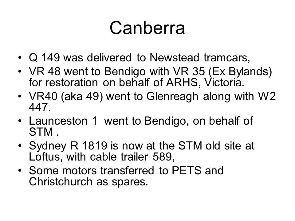 Canberra Q 149 was delivered to Newstead tramcars, VR 48 went to Bendigo with VR 35 (Ex Bylands) for restoration on behalf of ARHS, Victoria.