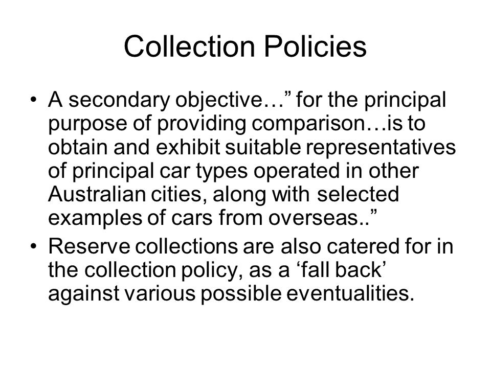 Collection Policies A secondary objective… for the principal purpose of providing comparison…is to obtain and exhibit suitable representatives of prin