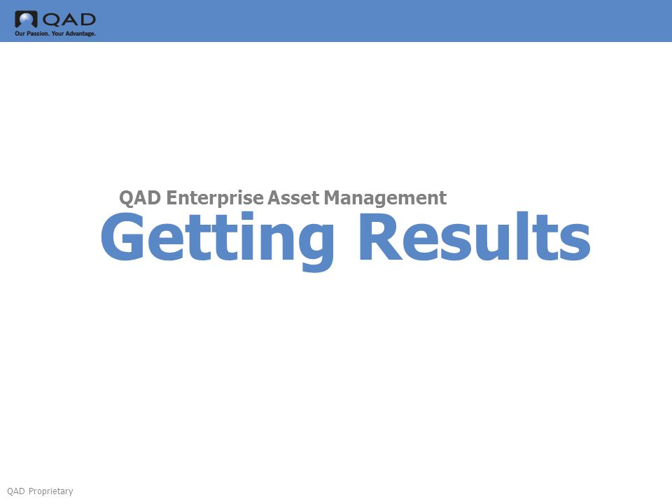 QAD Proprietary Getting Results QAD Enterprise Asset Management