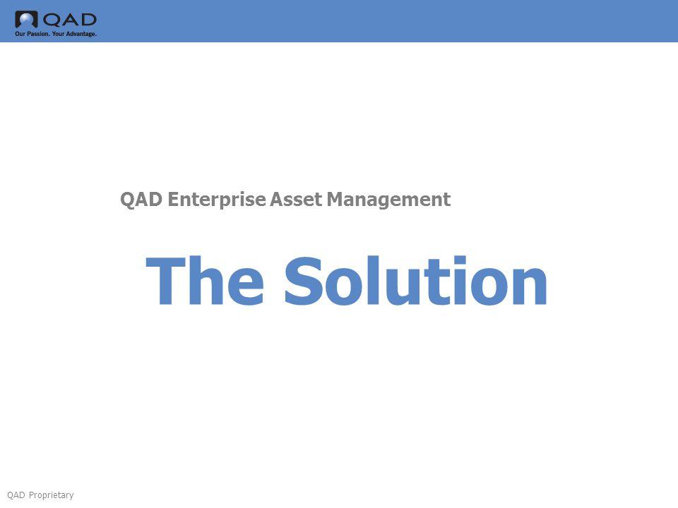 QAD Proprietary The Solution QAD Enterprise Asset Management