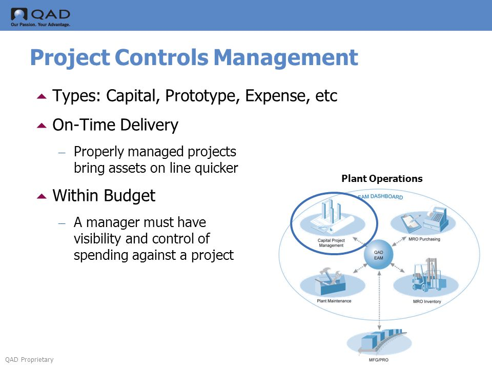 QAD Proprietary Project Controls Management Types: Capital, Prototype, Expense, etc On-Time Delivery – Properly managed projects bring assets on line