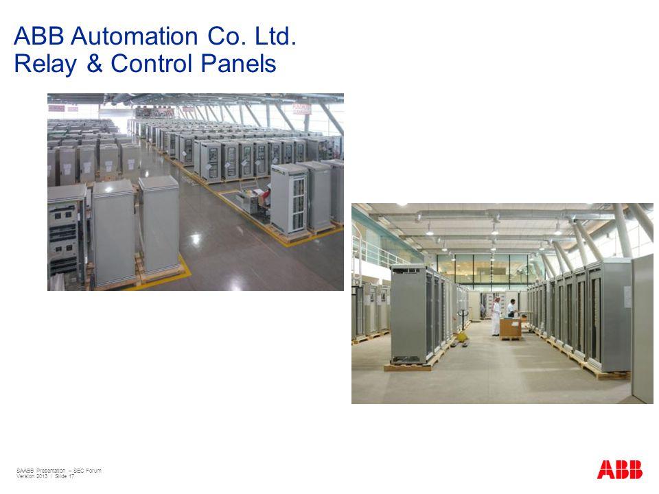 ABB Automation Co. Ltd. Relay & Control Panels SAABB Presentation – SEC Forum Version 2013 / Slide 17