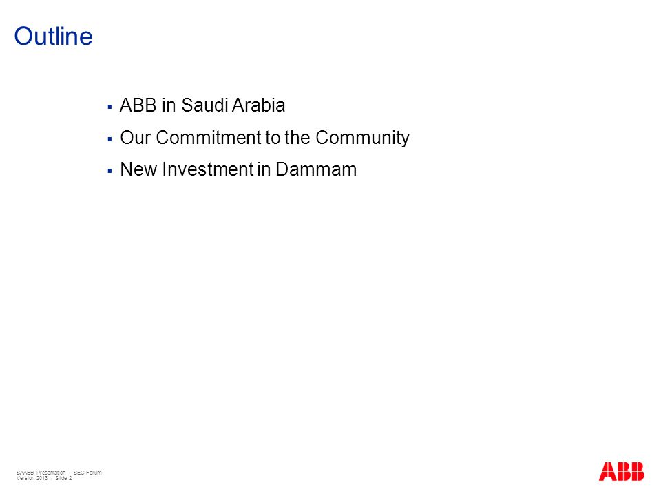 ABB in Saudi Arabia Our Commitment to the Community New Investment in Dammam Outline SAABB Presentation – SEC Forum Version 2013 / Slide 2