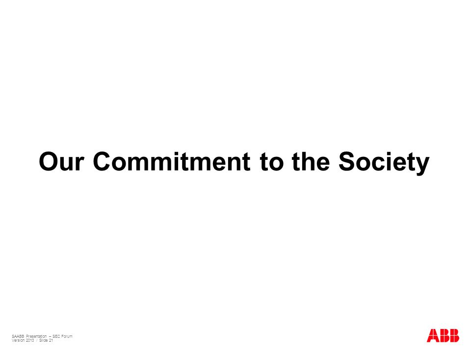 Our Commitment to the Society SAABB Presentation – SEC Forum Version 2013 / Slide 21