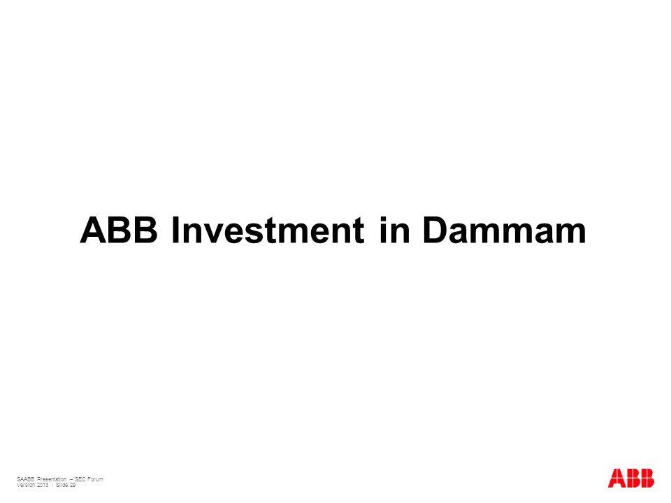 ABB Investment in Dammam SAABB Presentation – SEC Forum Version 2013 / Slide 29