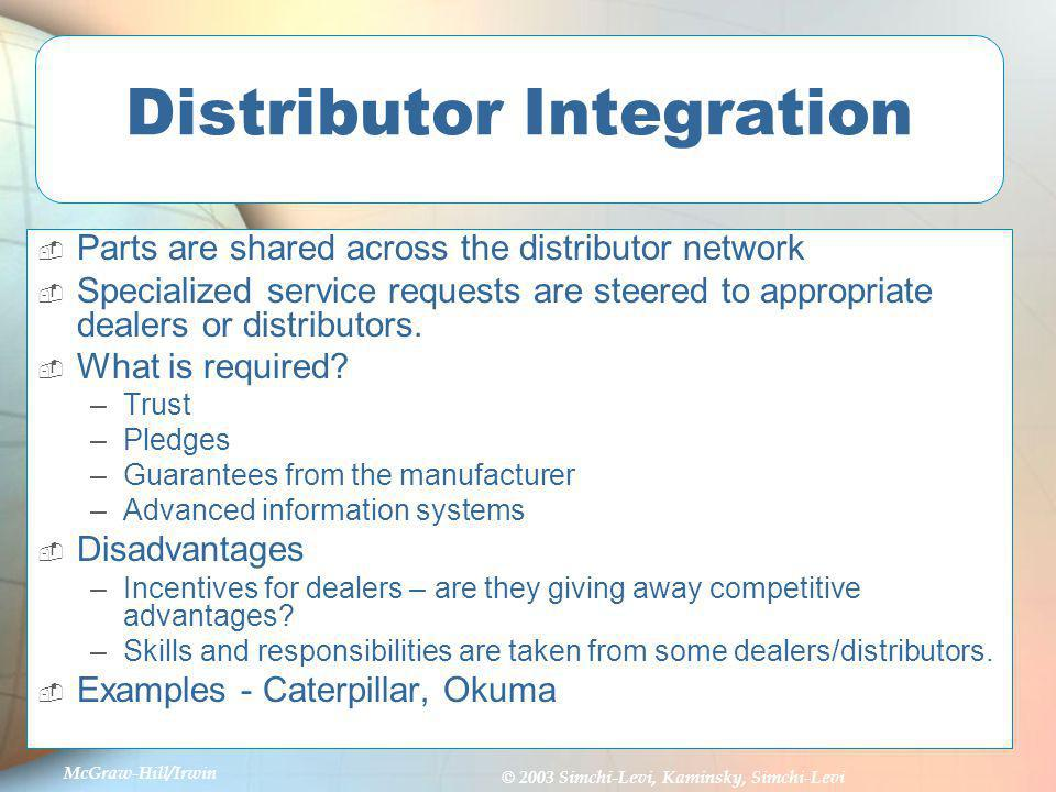 McGraw-Hill/Irwin © 2003 Simchi-Levi, Kaminsky, Simchi-Levi Distributor Integration Parts are shared across the distributor network Specialized servic