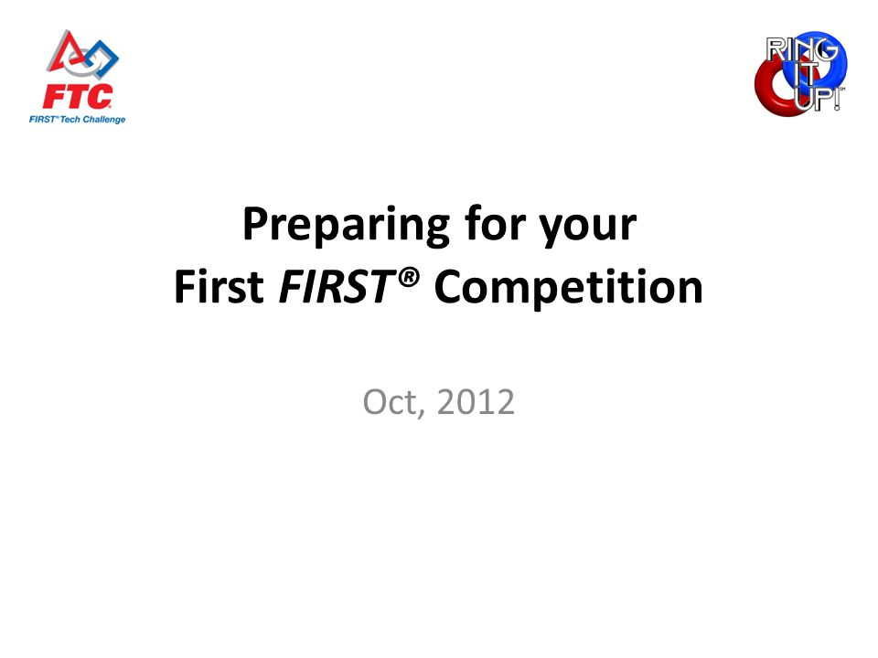 Preparing for your First FIRST® Competition Oct, 2012