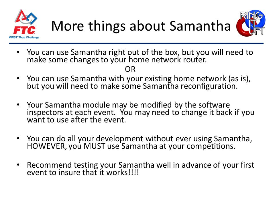 More things about Samantha You can use Samantha right out of the box, but you will need to make some changes to your home network router. OR You can u