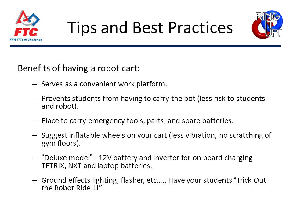 Tips and Best Practices Benefits of having a robot cart: – Serves as a convenient work platform. – Prevents students from having to carry the bot (les